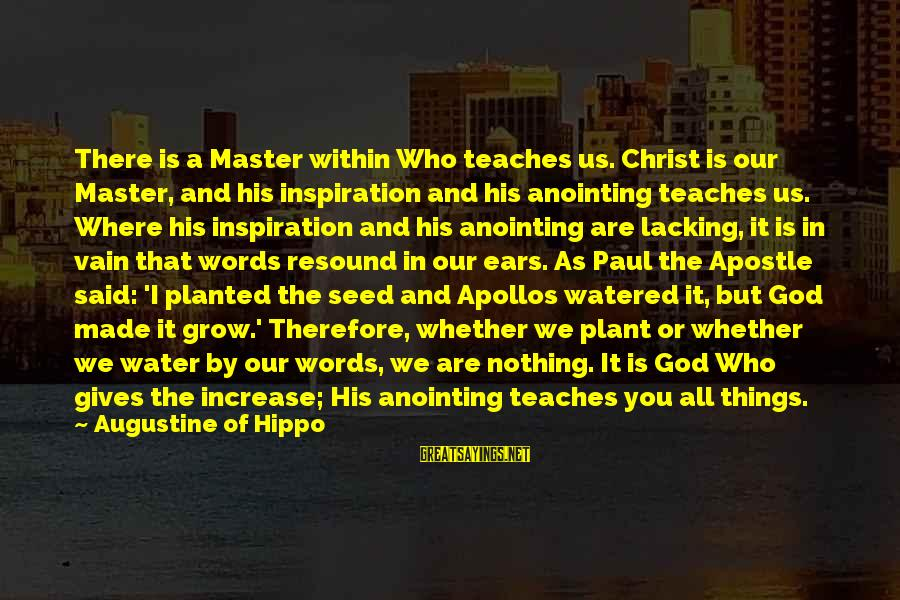 The Anointing Of God Sayings By Augustine Of Hippo: There is a Master within Who teaches us. Christ is our Master, and his inspiration
