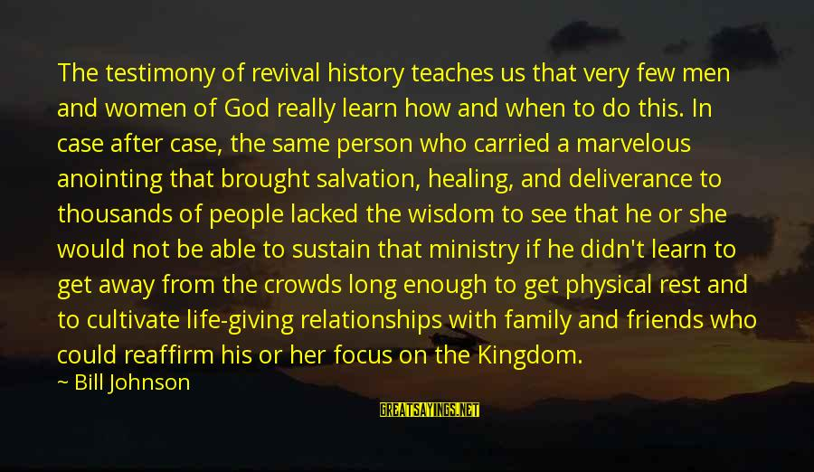 The Anointing Of God Sayings By Bill Johnson: The testimony of revival history teaches us that very few men and women of God