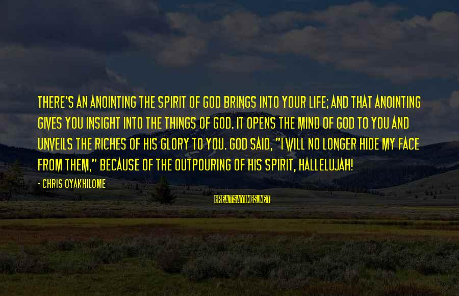 The Anointing Of God Sayings By Chris Oyakhilome: There's an anointing the Spirit of God brings into your life; and that anointing gives