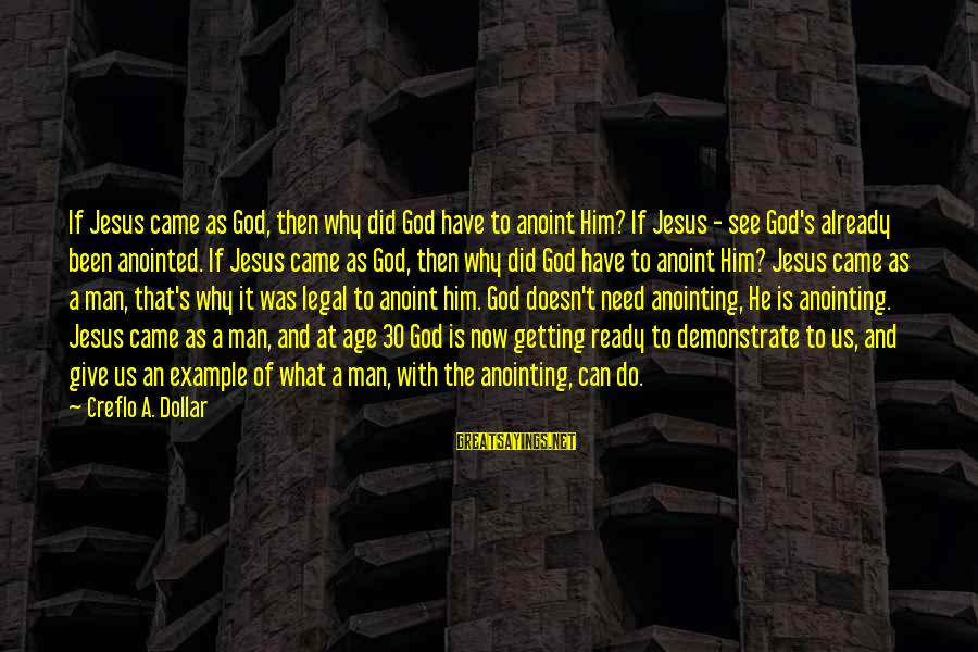 The Anointing Of God Sayings By Creflo A. Dollar: If Jesus came as God, then why did God have to anoint Him? If Jesus