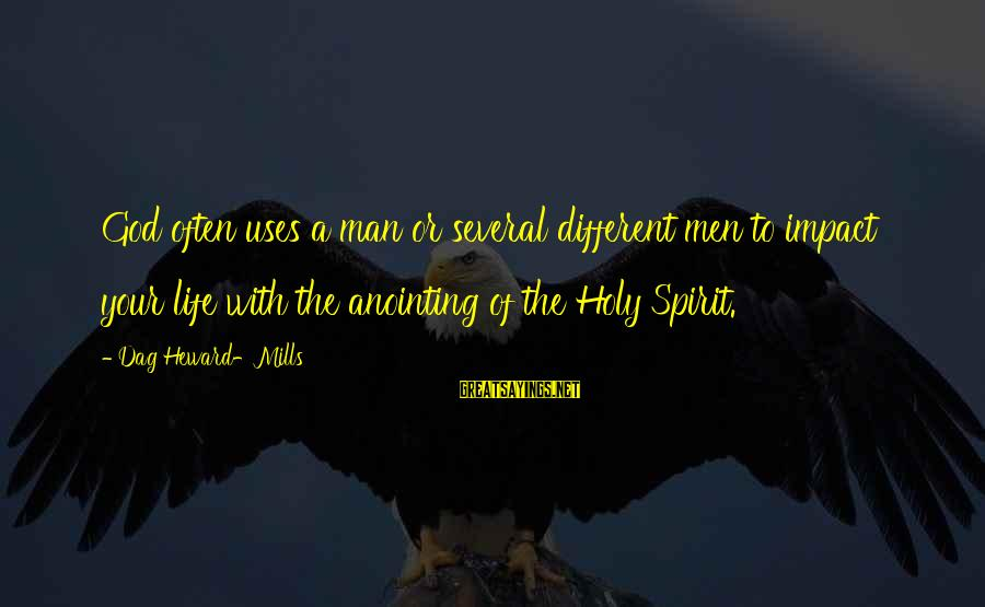 The Anointing Of God Sayings By Dag Heward-Mills: God often uses a man or several different men to impact your life with the