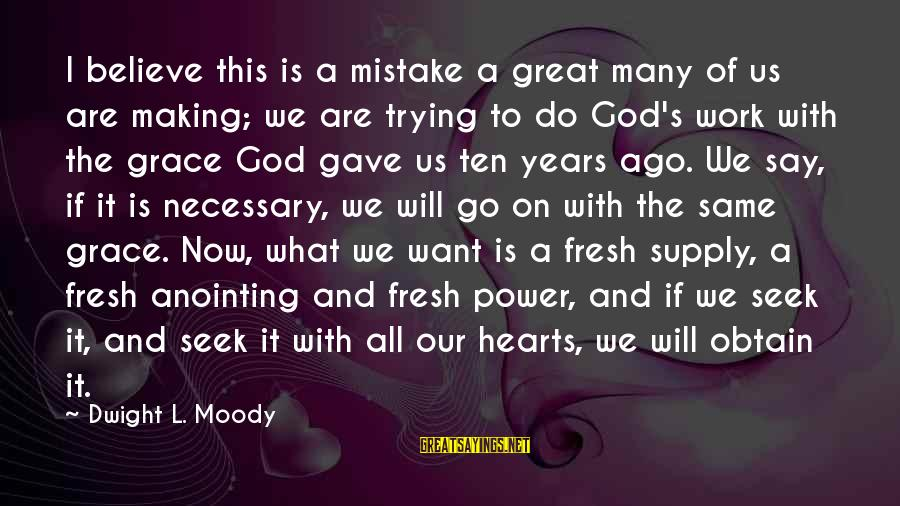 The Anointing Of God Sayings By Dwight L. Moody: I believe this is a mistake a great many of us are making; we are
