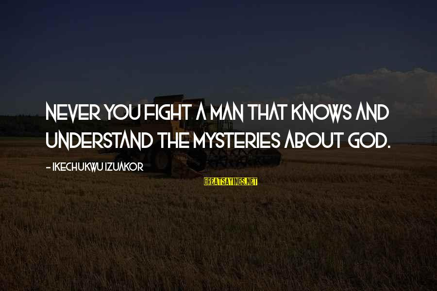 The Anointing Of God Sayings By Ikechukwu Izuakor: Never you fight a man that knows and understand the mysteries about God.