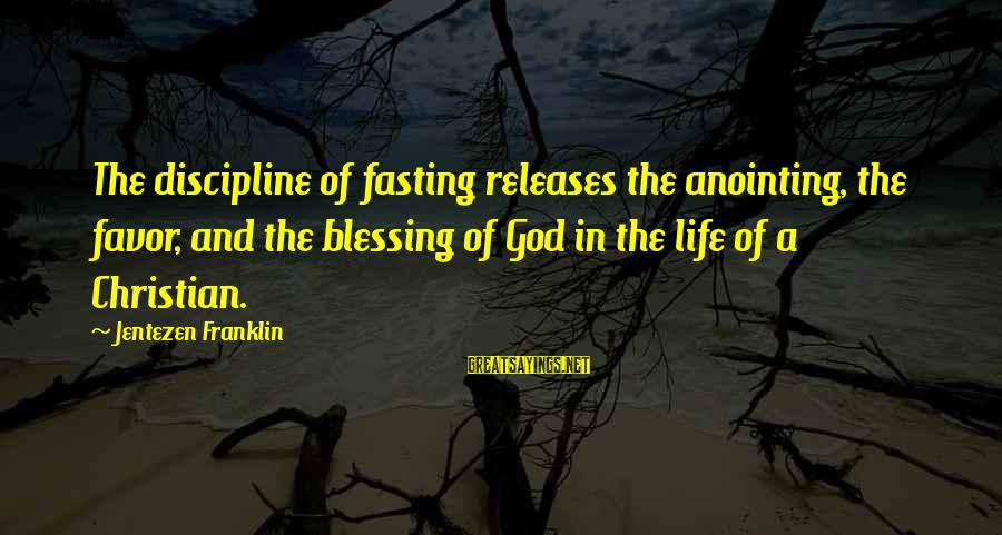 The Anointing Of God Sayings By Jentezen Franklin: The discipline of fasting releases the anointing, the favor, and the blessing of God in