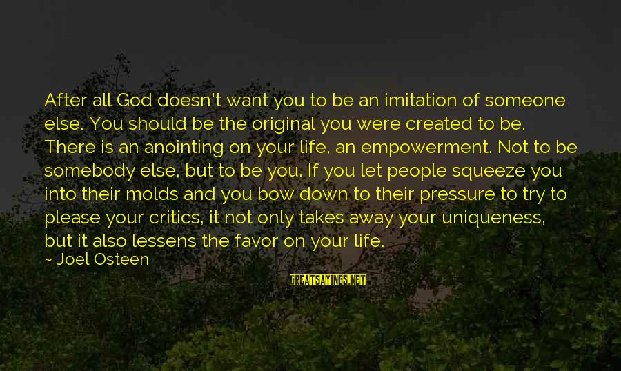The Anointing Of God Sayings By Joel Osteen: After all God doesn't want you to be an imitation of someone else. You should