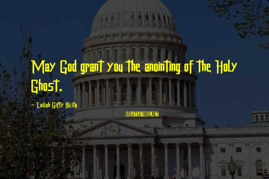 The Anointing Of God Sayings By Lailah Gifty Akita: May God grant you the anointing of the Holy Ghost.