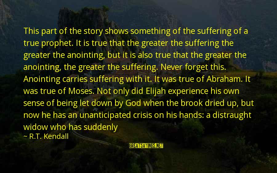 The Anointing Of God Sayings By R.T. Kendall: This part of the story shows something of the suffering of a true prophet. It
