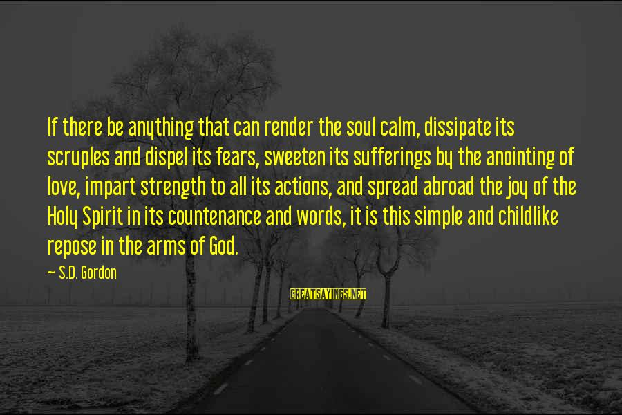 The Anointing Of God Sayings By S.D. Gordon: If there be anything that can render the soul calm, dissipate its scruples and dispel