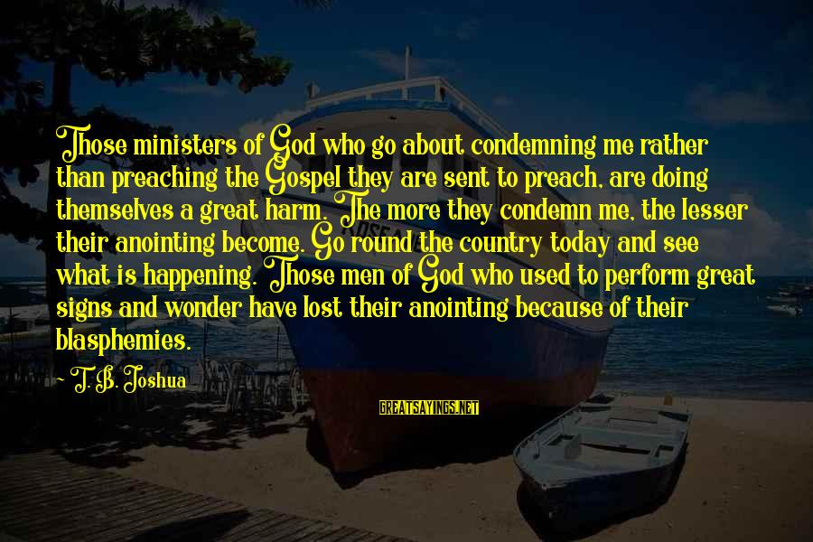 The Anointing Of God Sayings By T. B. Joshua: Those ministers of God who go about condemning me rather than preaching the Gospel they