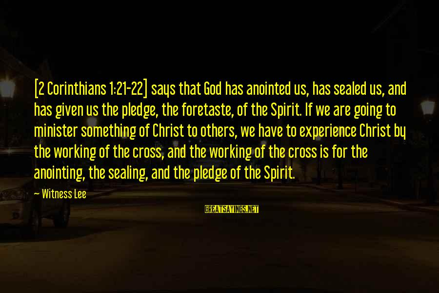 The Anointing Of God Sayings By Witness Lee: [2 Corinthians 1:21-22] says that God has anointed us, has sealed us, and has given
