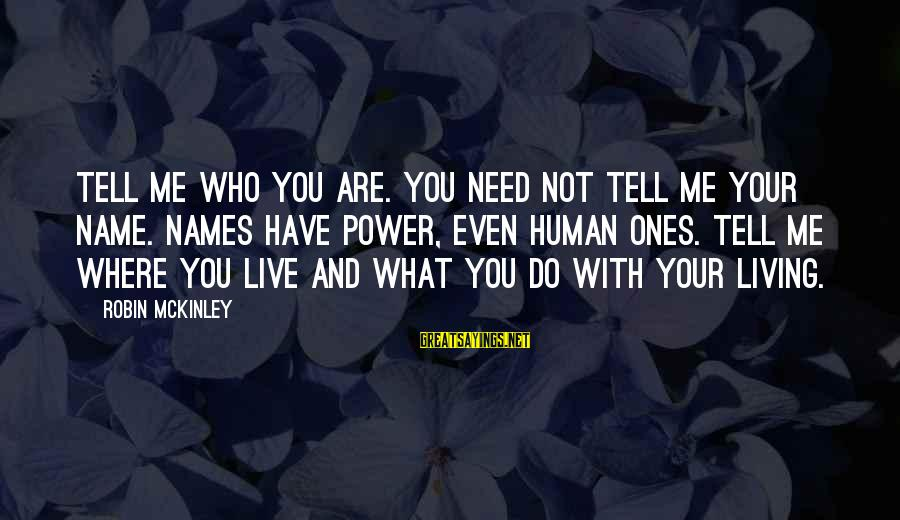 The Apple Of Discord Sayings By Robin McKinley: Tell me who you are. You need not tell me your name. Names have power,