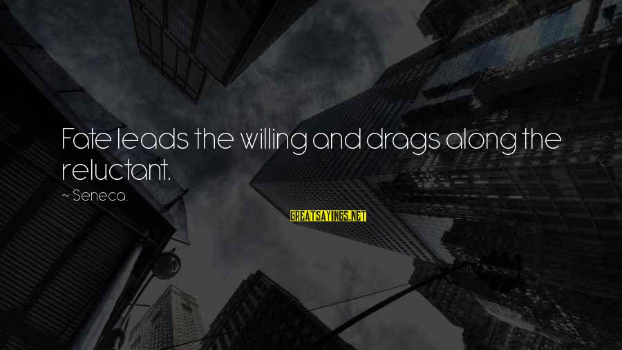 The Apple Of Discord Sayings By Seneca.: Fate leads the willing and drags along the reluctant.