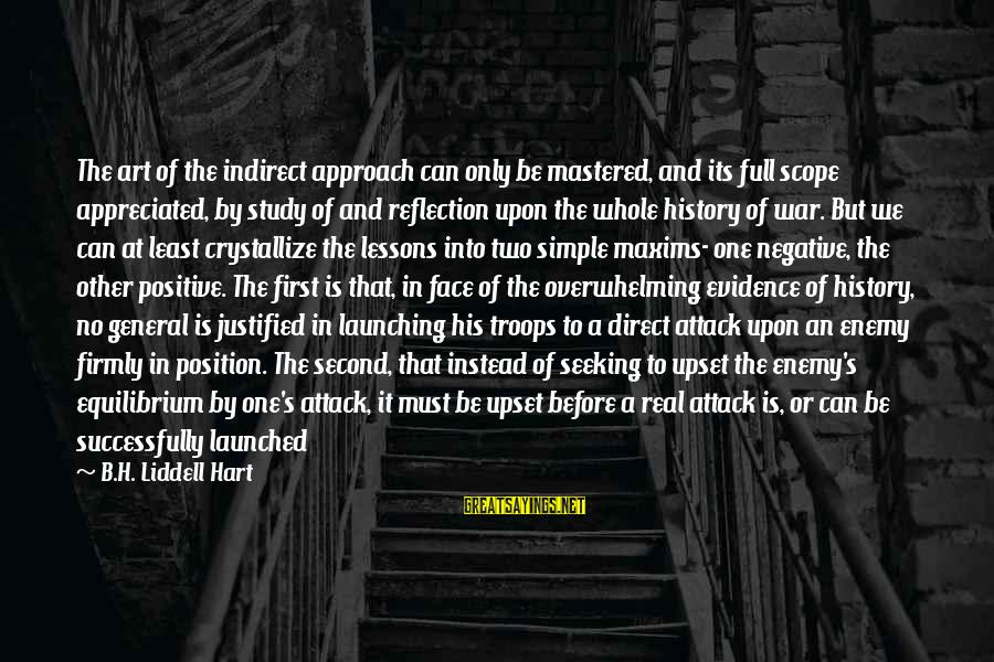 The Art Of War Sayings By B.H. Liddell Hart: The art of the indirect approach can only be mastered, and its full scope appreciated,