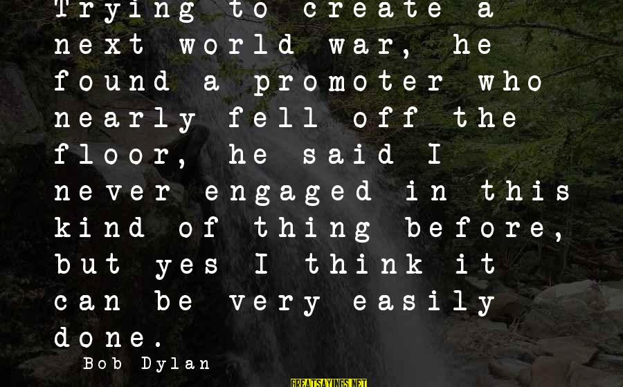 The Art Of War Sayings By Bob Dylan: Trying to create a next world war, he found a promoter who nearly fell off