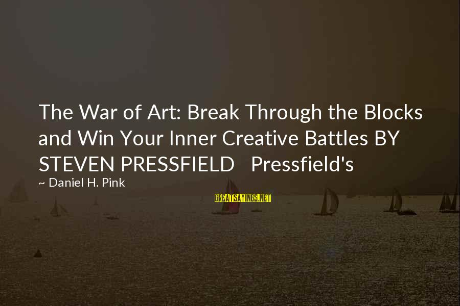The Art Of War Sayings By Daniel H. Pink: The War of Art: Break Through the Blocks and Win Your Inner Creative Battles BY