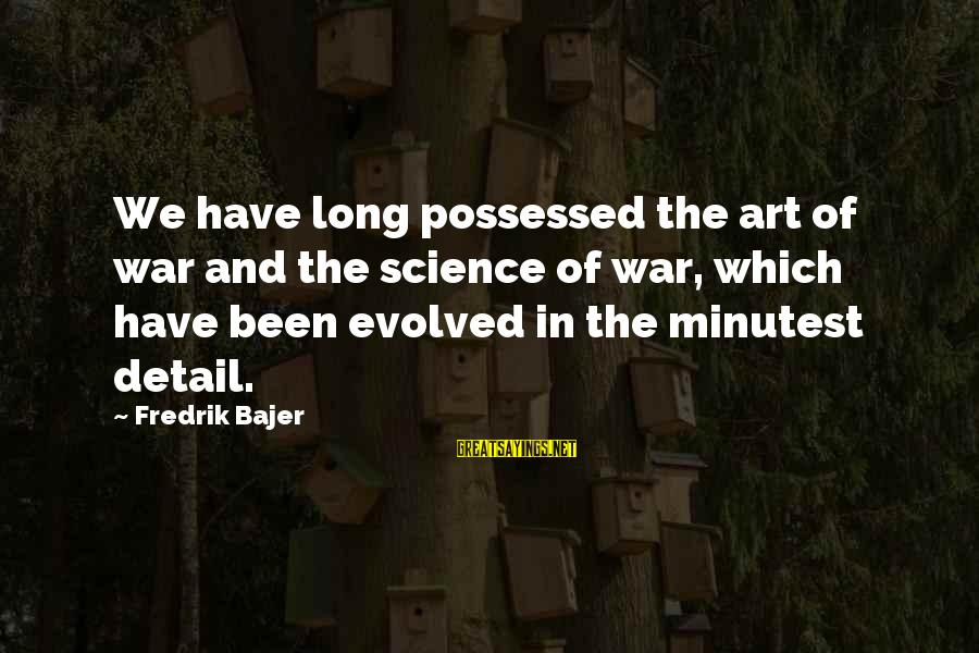 The Art Of War Sayings By Fredrik Bajer: We have long possessed the art of war and the science of war, which have