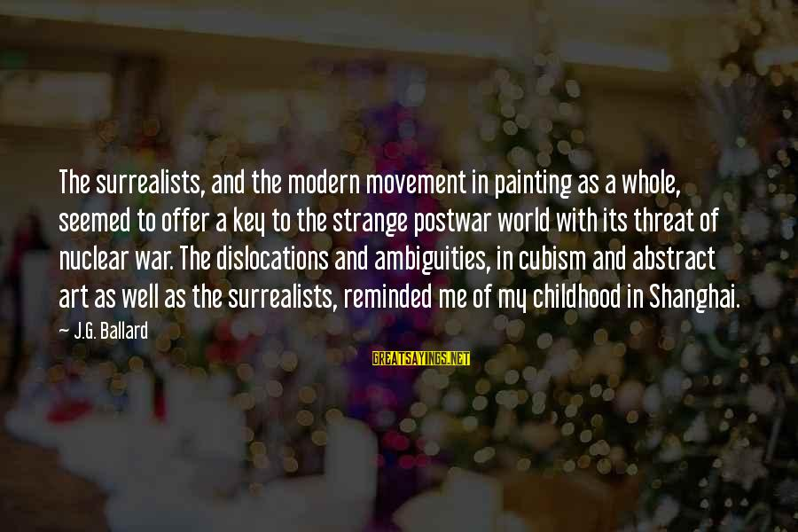 The Art Of War Sayings By J.G. Ballard: The surrealists, and the modern movement in painting as a whole, seemed to offer a