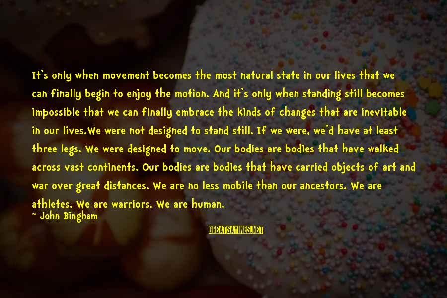 The Art Of War Sayings By John Bingham: It's only when movement becomes the most natural state in our lives that we can