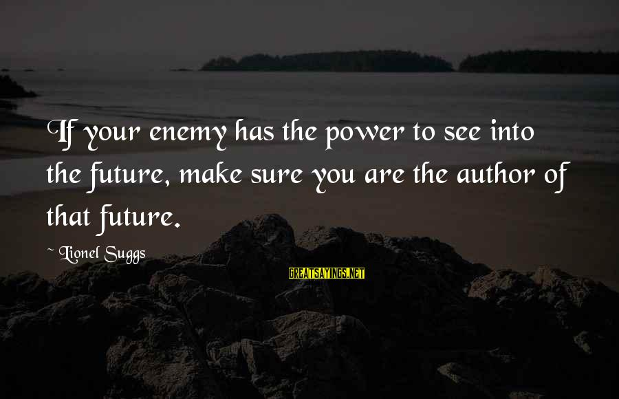 The Art Of War Sayings By Lionel Suggs: If your enemy has the power to see into the future, make sure you are