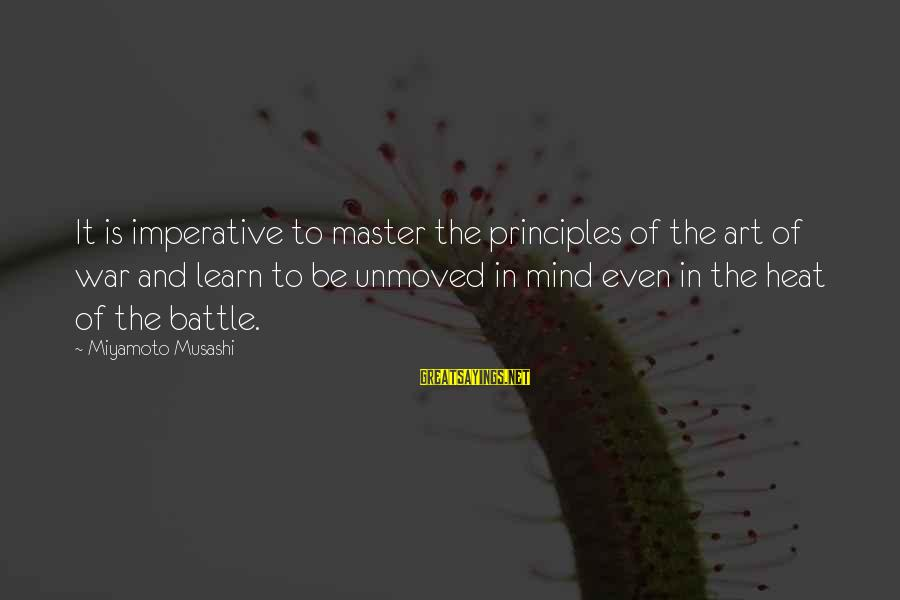The Art Of War Sayings By Miyamoto Musashi: It is imperative to master the principles of the art of war and learn to