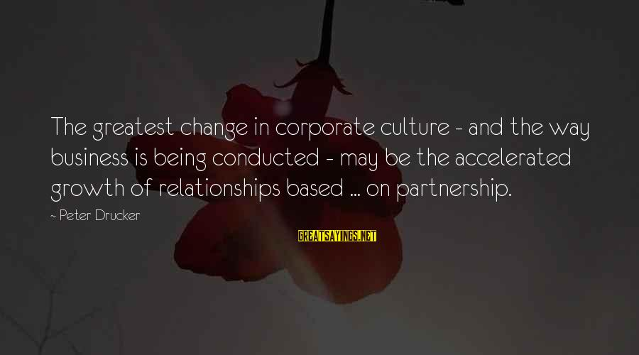 The Art Of War Sayings By Peter Drucker: The greatest change in corporate culture - and the way business is being conducted -