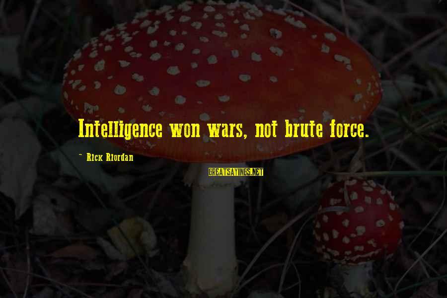 The Art Of War Sayings By Rick Riordan: Intelligence won wars, not brute force.