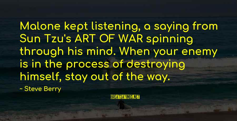 The Art Of War Sayings By Steve Berry: Malone kept listening, a saying from Sun Tzu's ART OF WAR spinning through his mind.