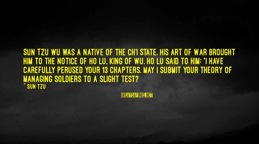 The Art Of War Sayings By Sun Tzu: Sun Tzu Wu was a native of the Ch'i State. His Art of War brought