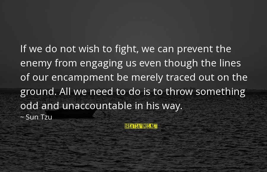 The Art Of War Sayings By Sun Tzu: If we do not wish to fight, we can prevent the enemy from engaging us