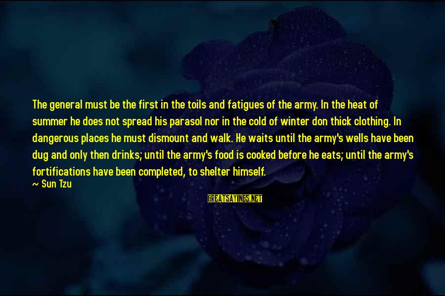 The Art Of War Sayings By Sun Tzu: The general must be the first in the toils and fatigues of the army. In