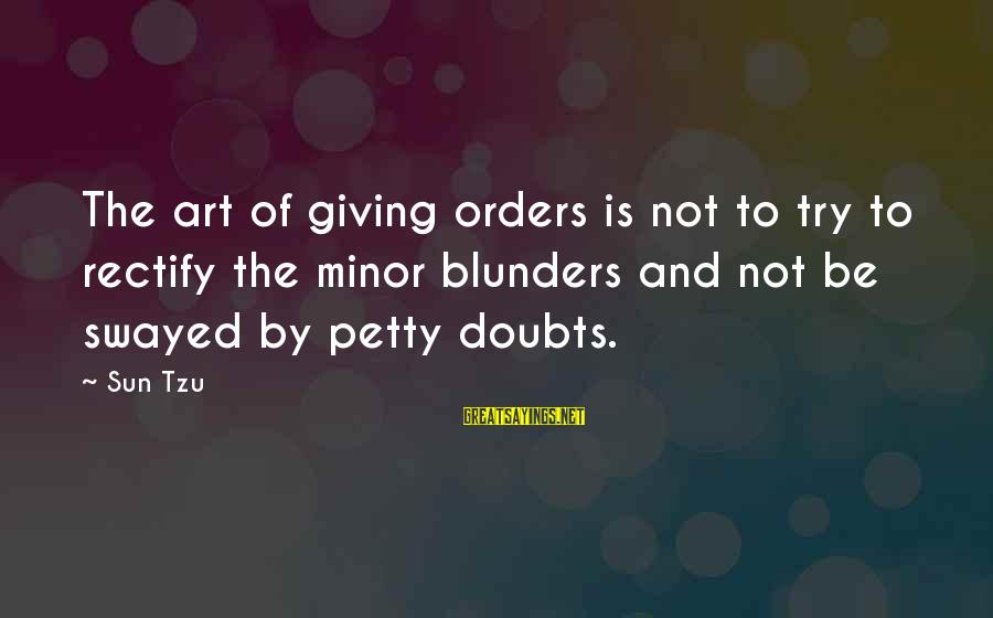 The Art Of War Sayings By Sun Tzu: The art of giving orders is not to try to rectify the minor blunders and