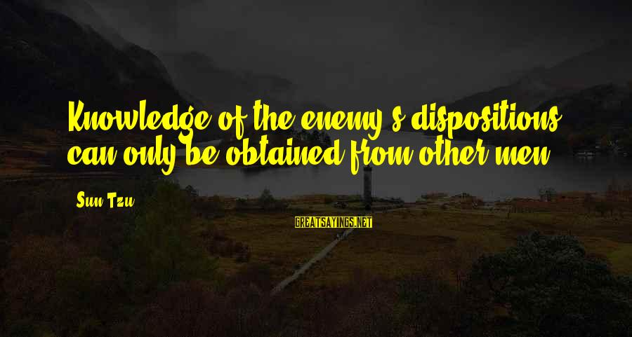 The Art Of War Sayings By Sun Tzu: Knowledge of the enemy's dispositions can only be obtained from other men.