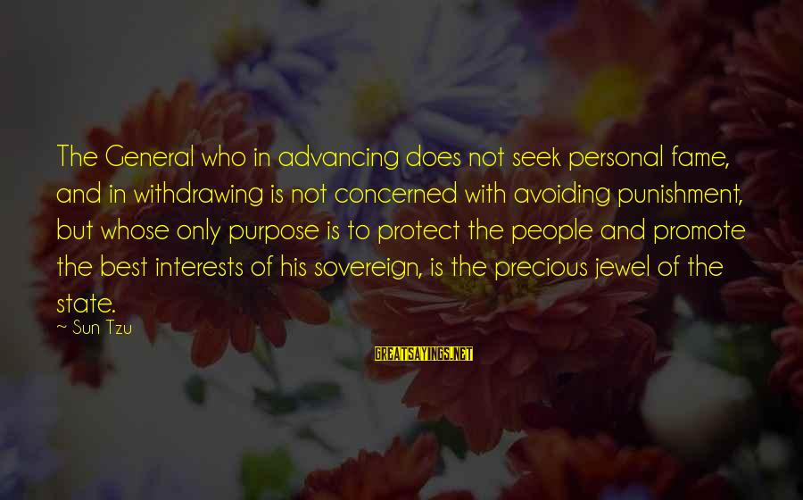 The Art Of War Sayings By Sun Tzu: The General who in advancing does not seek personal fame, and in withdrawing is not