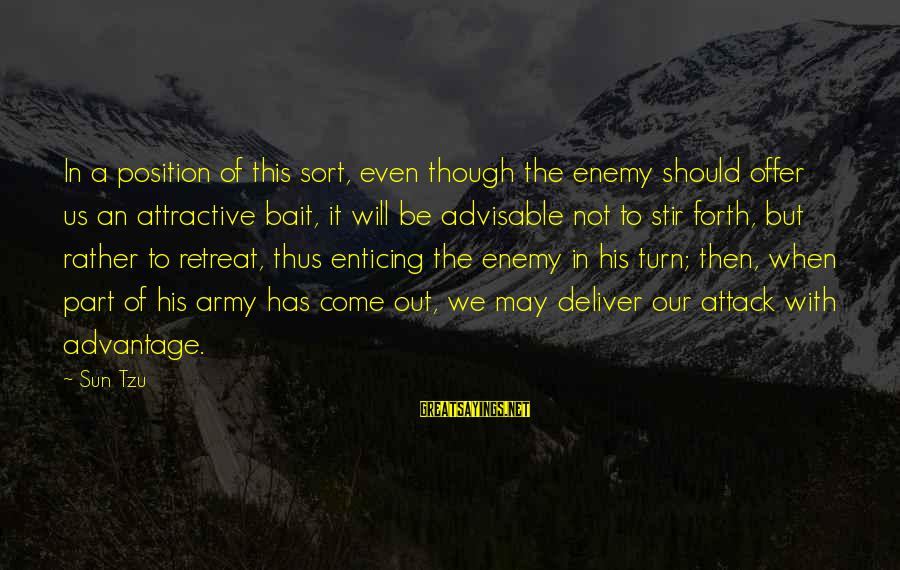 The Art Of War Sayings By Sun Tzu: In a position of this sort, even though the enemy should offer us an attractive