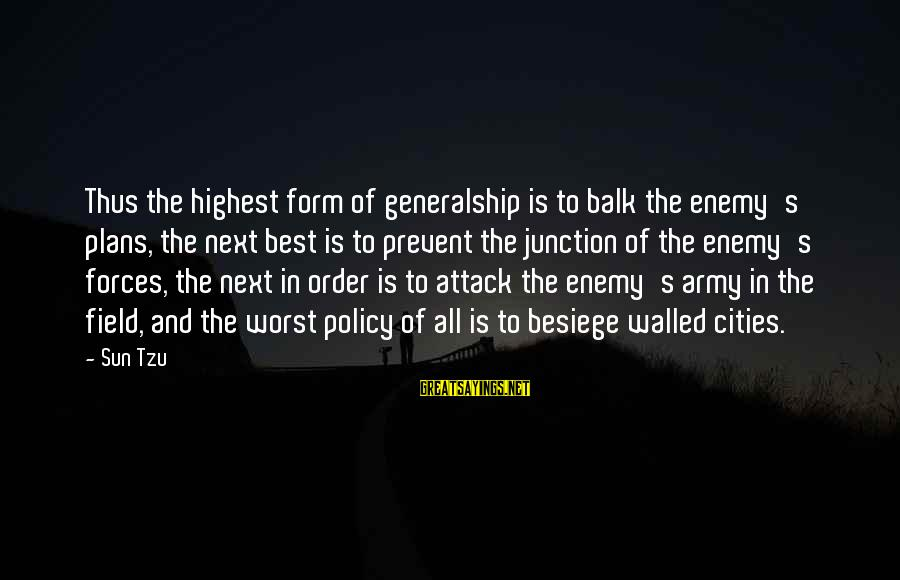 The Art Of War Sayings By Sun Tzu: Thus the highest form of generalship is to balk the enemy's plans, the next best
