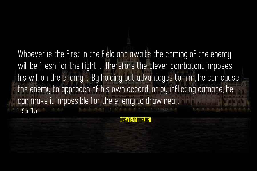 The Art Of War Sayings By Sun Tzu: Whoever is the first in the field and awaits the coming of the enemy will