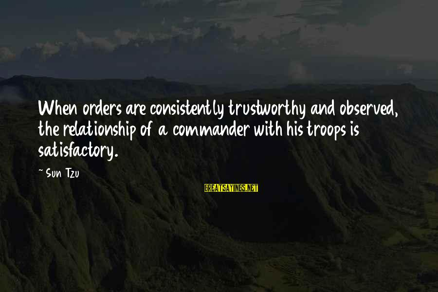 The Art Of War Sayings By Sun Tzu: When orders are consistently trustworthy and observed, the relationship of a commander with his troops
