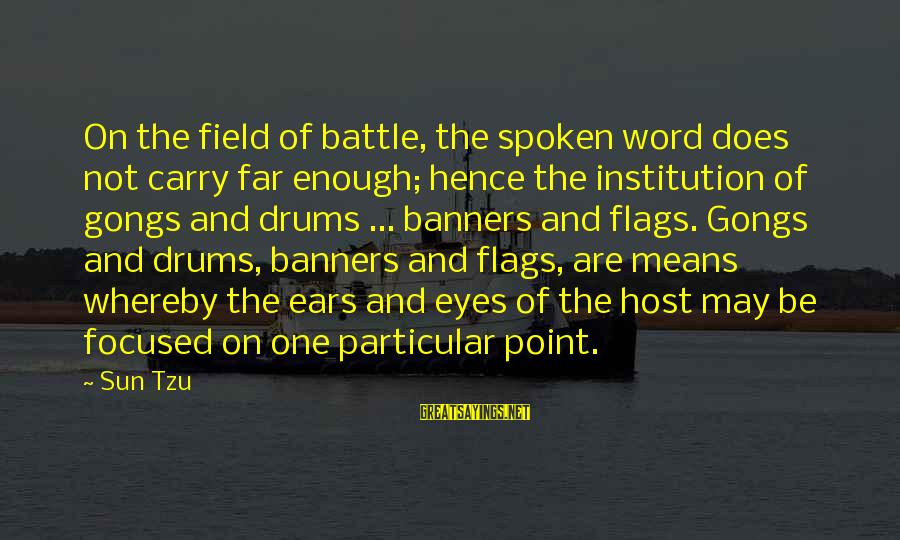 The Art Of War Sayings By Sun Tzu: On the field of battle, the spoken word does not carry far enough; hence the
