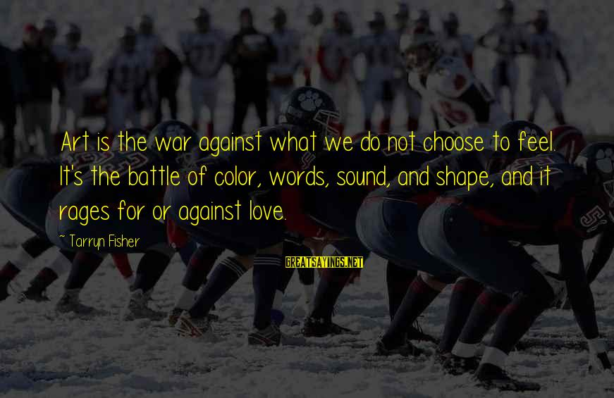 The Art Of War Sayings By Tarryn Fisher: Art is the war against what we do not choose to feel. It's the battle