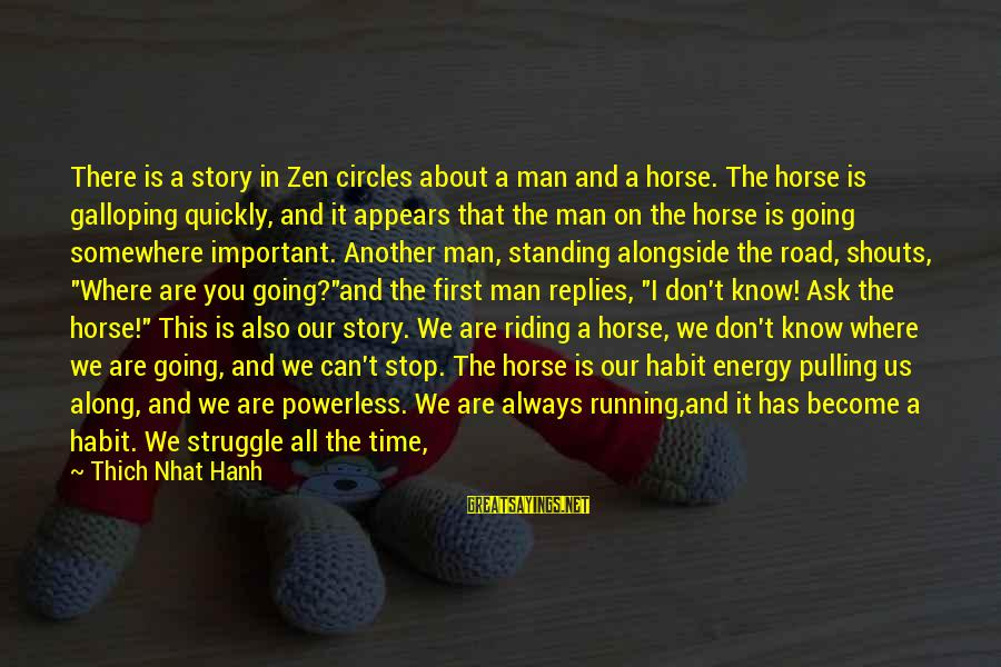 The Art Of War Sayings By Thich Nhat Hanh: There is a story in Zen circles about a man and a horse. The horse