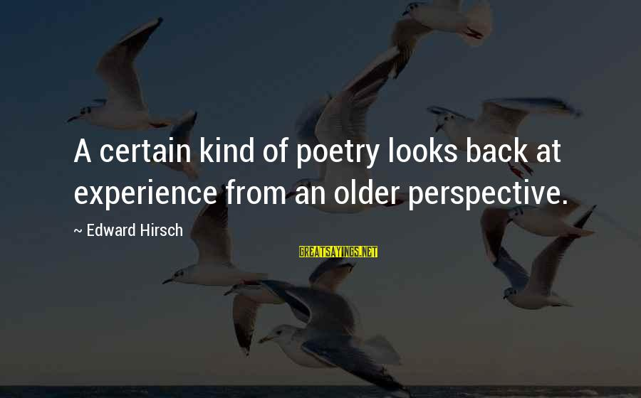 The Bcs System Sayings By Edward Hirsch: A certain kind of poetry looks back at experience from an older perspective.