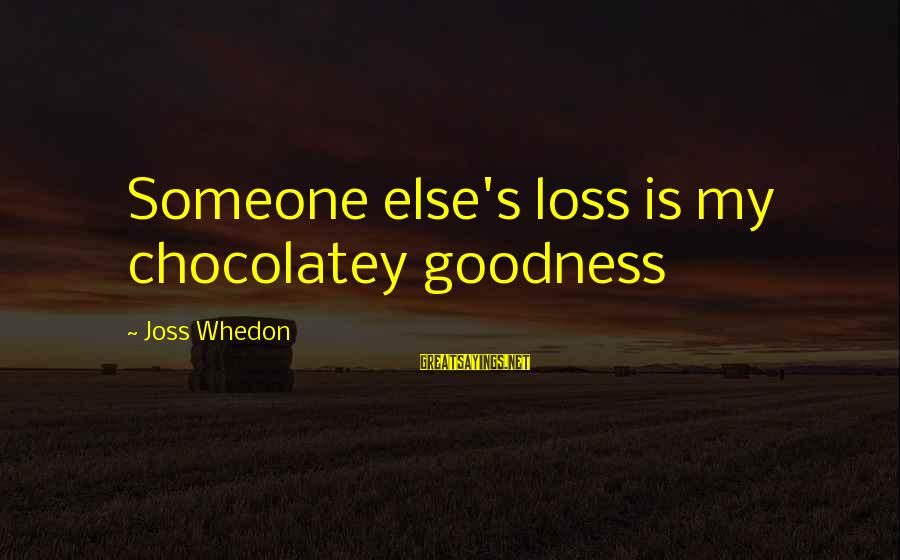 The Bcs System Sayings By Joss Whedon: Someone else's loss is my chocolatey goodness