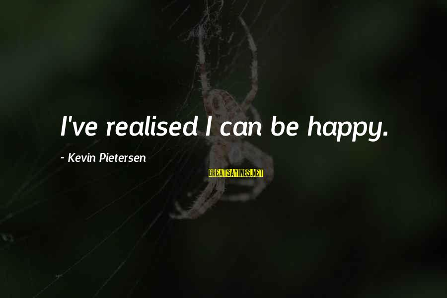 The Bcs System Sayings By Kevin Pietersen: I've realised I can be happy.