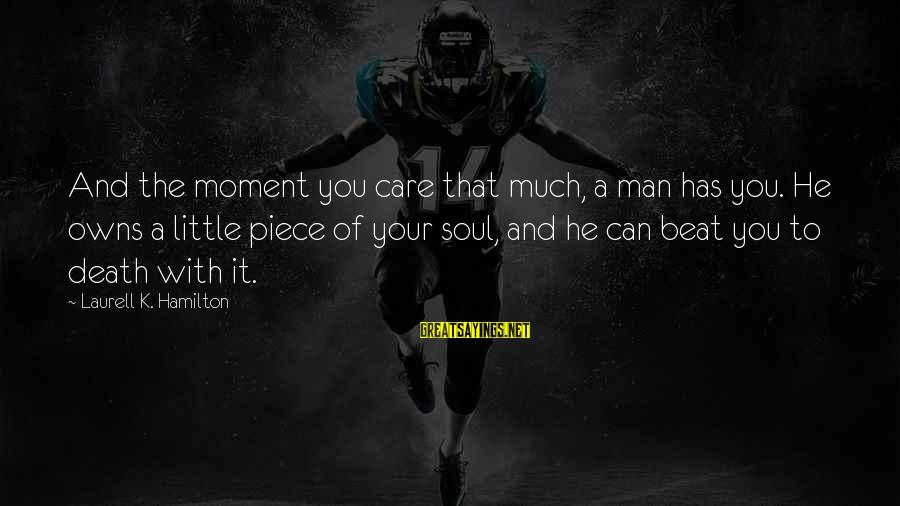 The Best Bill Brasky Sayings By Laurell K. Hamilton: And the moment you care that much, a man has you. He owns a little