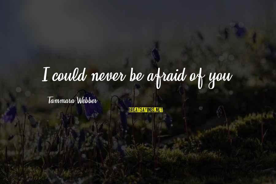 The Best Bill Brasky Sayings By Tammara Webber: I could never be afraid of you.