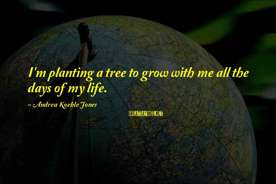The Best Children's Book Sayings By Andrea Koehle Jones: I'm planting a tree to grow with me all the days of my life.
