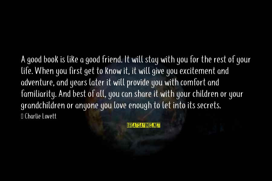 The Best Children's Book Sayings By Charlie Lovett: A good book is like a good friend. It will stay with you for the