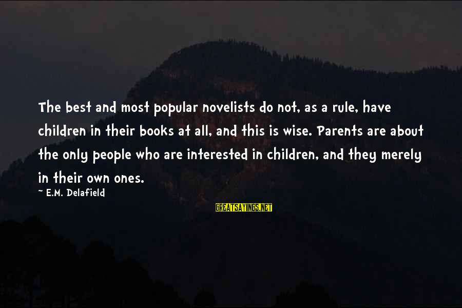 The Best Children's Book Sayings By E.M. Delafield: The best and most popular novelists do not, as a rule, have children in their
