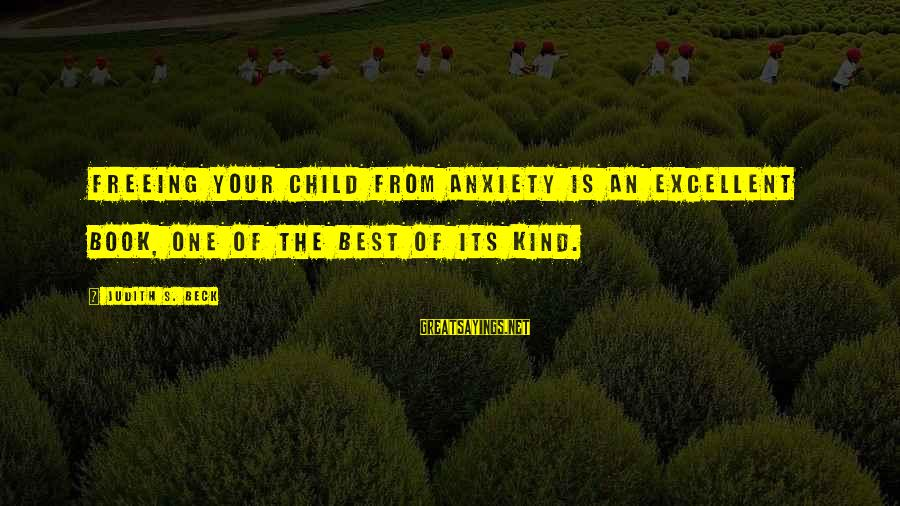 The Best Children's Book Sayings By Judith S. Beck: Freeing Your Child from Anxiety is an excellent book, one of the best of its