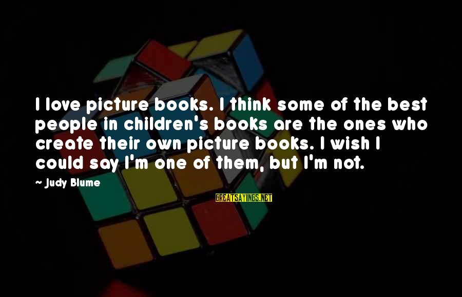 The Best Children's Book Sayings By Judy Blume: I love picture books. I think some of the best people in children's books are